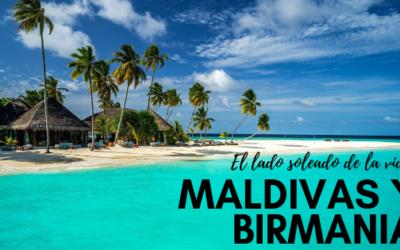Maldivas y Birmania,el lado soleado de la vida.