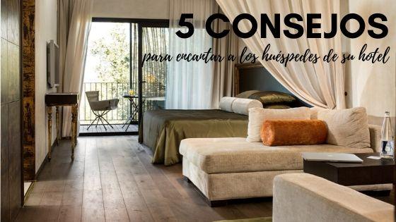 5 Consejos para encantar a los huéspedes de su hotel