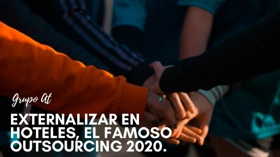 EXTERNALIZAR EN HOTELES Y EL FAMOSO OUTSOURCING 2020