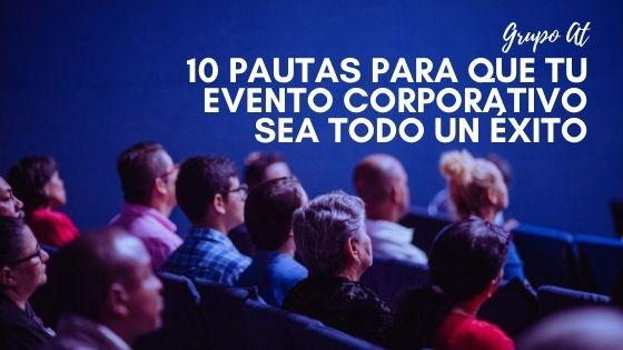 10 pautas para que tu evento corporativo sea todo un éxito