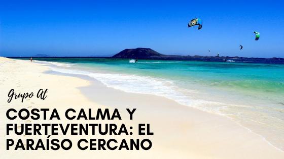 Costa Calma y Fuerteventura: El paraíso cercano