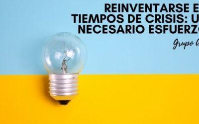 Reinventarse en tiempos de crisis: Un necesario esfuerzo
